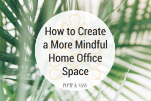 Blog Article Header How to Create a more mindful home office space